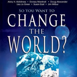 So You Want to Change the World